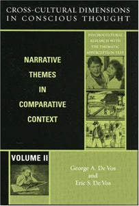 Cross-Cultural Dimensions in Conscious Thought: Narrative Themes in Comparative Context (Psychocultural Research with the Thematic Apperception Test)