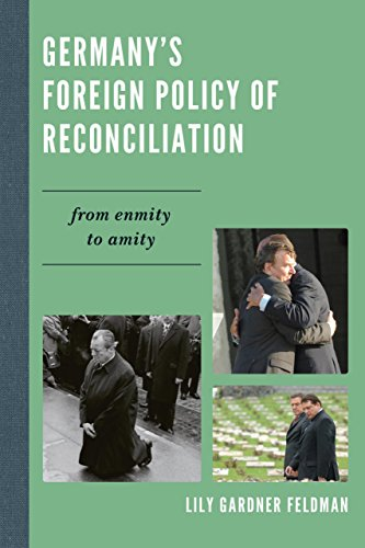 Germany's Foreign Policy of Reconciliation: From Enmity to Amity (The New International Relations of Europe)