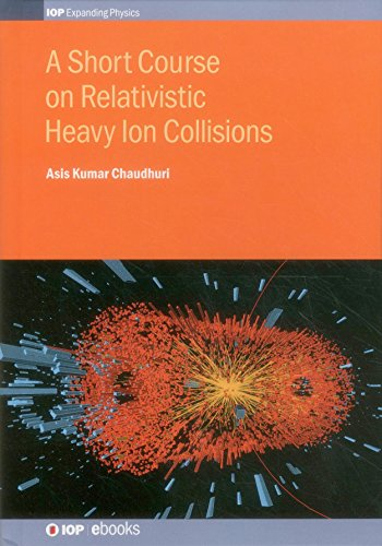 A Short Course on Relativistic Heavy-Ion Collisions (IOP Expanding Physics)