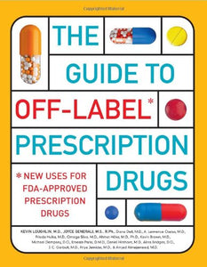 The Guide to Off-Label Prescription Drugs: New Uses for FDA-Approved Prescription Drugs
