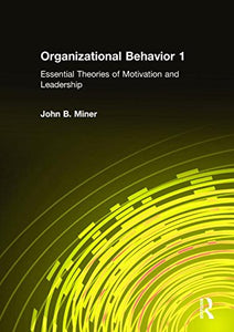 Organizational Behavior 1: Essential Theories of Motivation and Leadership (Volume 1)