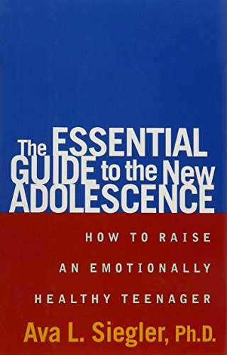 The Essential Guide to the New Adolescence: How to Raise an Emotionally Healthy Teenager