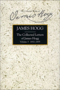 The Collected Letters of James Hogg, Volume 3, 1832-1835 (Collected Works of James Hogg) (vol. 3)