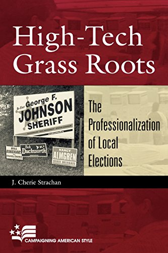 High-Tech Grass Roots: The Professionalization of Local Elections (Campaigning American Style)