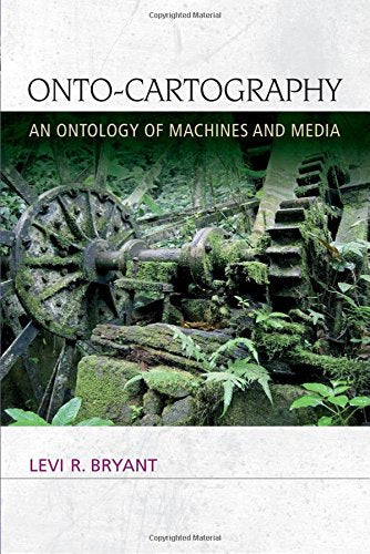 Onto-Cartography: An Ontology of Machines and Media (Speculative Realism EUP)