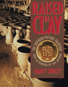 Raised in Clay: The Southern Pottery Tradition (Chapel Hill Books)