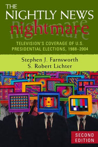 The Nightly News Nightmare: Television's Coverage of U.S. Presidential Elections, 1988-2004
