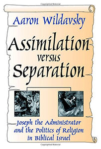 Assimilation versus Separation: Joseph the Administrator and the Politics of Religion in Biblical Israel