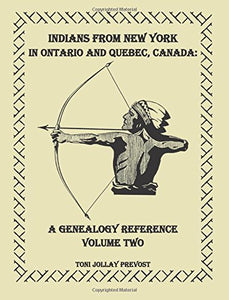 Indians From New York in Ontario and Quebec, Canada: : A Genealogy Reference, Volume 2