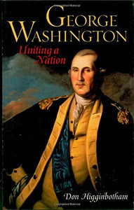 George Washington: Uniting a Nation