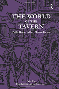 The World of the Tavern: Public Houses in Early Modern Europe