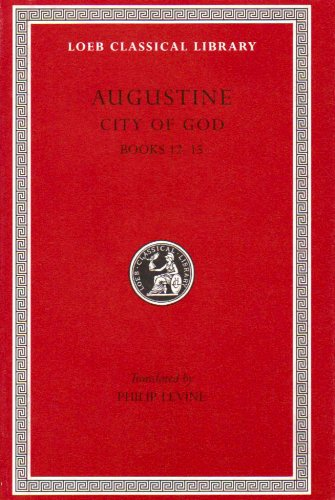 Augustine: City Of God, Volume Iv, Books 12-15 (Loeb Classical Library No. 414)