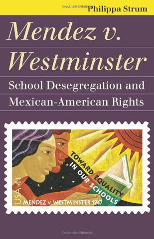 Mendez V. Westminster: School Desegregation And Mexican-American Rights (Landmark Law Cases And American Society)
