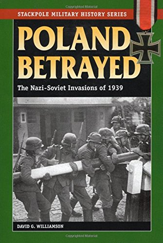 Poland Betrayed: The Nazi-Soviet Invasions of 1939 (Stackpole Military History Series)