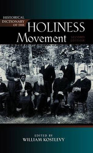 Historical Dictionary of the Holiness Movement (Historical Dictionaries of Religions, Philosophies, and Movements Series)