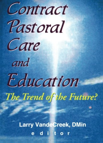 Contract Pastoral Care and Education: The Trend of the Future? (Monograph Published Simultaneously As the Journal of Health Care Chaplaincy, 1/2)
