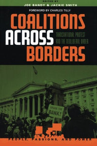 Coalitions across Borders: Transnational Protest and the Neoliberal Order (People, Passions, and Power: Social Movements, Interest Organizations, and the P)
