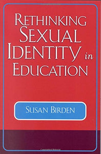Rethinking Sexual Identity in Education (Curriculum, Cultures, and (Homo)Sexualities (Paperback))