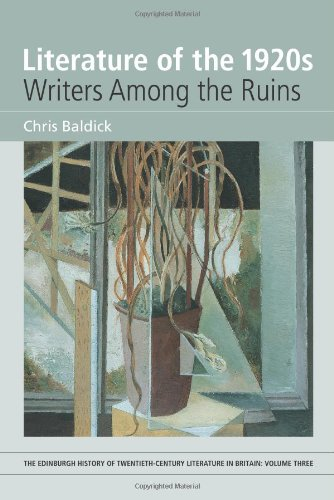 Literature of the 1920s: Writers Among the Ruins: Volume 3 (Edinburgh History of Twentieth-Century Literature in Britain)