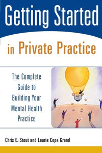 Getting Started In Private Practice: The Complete Guide To Building Your Mental Health Practice