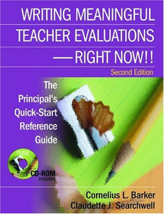 Writing Meaningful Teacher Evaluations - Right Now!!: The Principals Quick-Start Reference Guide
