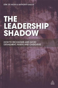 The Leadership Shadow: How to Recognize and Avoid Derailment, Hubris and Overdrive