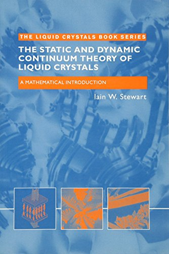 The Static and Dynamic Continuum Theory of Liquid Crystals: A Mathematical Introduction (Liquid Crystals Book Series)