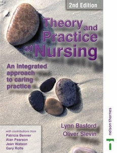 Theory and Practice of Nursing 2nd Ed: An Integrated Approach to Caring Practice (Campion Integrated Studies)