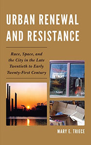 Urban Renewal and Resistance: Race, Space, and the City in the Late Twentieth to the Early Twenty-First Century