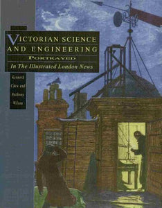 Victorian Science and Engineering: Portrayed in the Illustrated London News (History/18th/19th Century History)