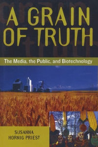 A Grain of Truth: The Media, the Public, and Biotechnology