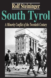 South Tyrol: A Minority Conflict of the Twentieth Century (Studies in Austrian and Central European History and Culture)