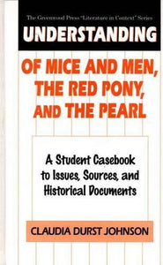 Understanding Of Mice And Men, The Red Pony And The Pearl: A Student Casebook To Issues, Sources, And Historical Documents (The Greenwood Press Literature In Context Series)