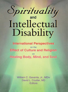 Spirituality and Intellectual Disability: International Perspectives on the Effect of Culture and Religion on Healing Body, Mind, and Soul
