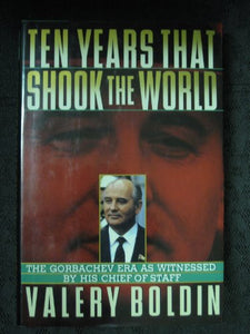Ten Years That Shook the World: The Gorbachev Era As Witnessed by His Chief of Staff