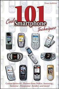 101 Cool Smartphone Techniques: Covers Series 60 Phones from Nokia, Samsung, Siemens, Panasonic, Sendo, and More!