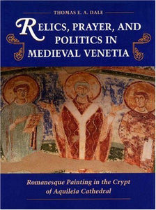Relics, Prayer, And Politics In Medieval Venetia