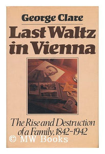 Last waltz in Vienna: The rise and destruction of a family : 1842-1942