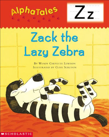 Alphatales (Letter Z:  Zack The Lazy Zebra): A Series Of 26 Irresistible Animal Storybooks That Build Phonemic Awareness & Teach Each Letter Of The Alphabet