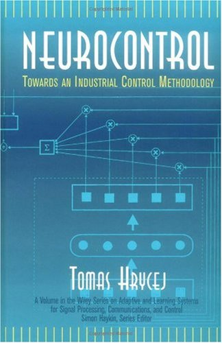 Neurocontrol: Towards An Industrial Control Methodology (Adaptive And Cognitive Dynamic Systems: Signal Processing, Learning,       Communications And Control)