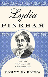 Lydia Pinkham: The Face That Launched a Thousand Ads