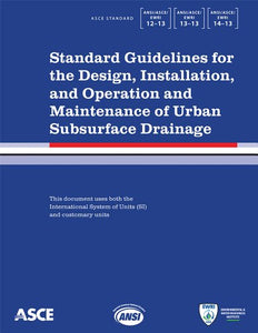 Standard Guidelines for the Design, Installation, and Operation and Maintenance of Urban Subsurface Drainage: ANSI/ASCE/EWRI 12-13, 13-13, 14-13 (Asce Standard)