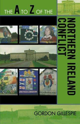 The A to Z of the Northern Ireland Conflict (The A to Z Guide Series)