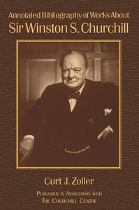 Annotated Bibliography of Works About Sir Winston S. Churchill