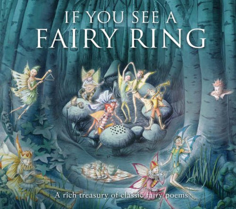 If You See A Fairy Ring: A Rich Treasury Of Classic Fairy Poems