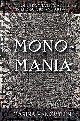 Monomania: The Flight from Everyday Life in Literature and Art