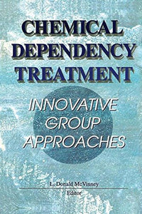 Chemical Dependency Treatment: Innovative Group Approaches