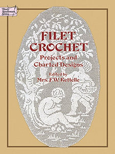 Filet Crochet: Projects and Charted Designs (Dover Knitting, Crochet, Tatting, Lace)