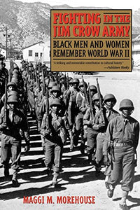 Fighting in the Jim Crow Army: Black Men and Women Remember World War II