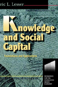 Knowledge and Social Capital: Foundations and Applications (Resources for the Knowledge Based Economy Series)